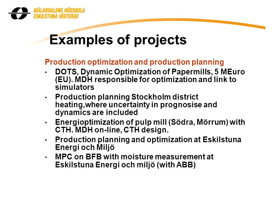 Examples of projects Production optimization and production planning DOTS, Dynamic Optimization of Papermills, 5 MEuro (EU).