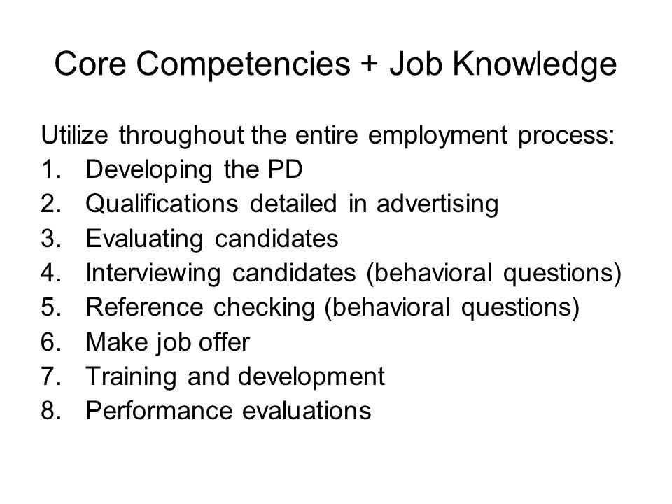 Core Competencies + Job Knowledge Utilize throughout the entire employment process: 1.Developing the PD 2.Qualifications detailed in advertising 3.Eva
