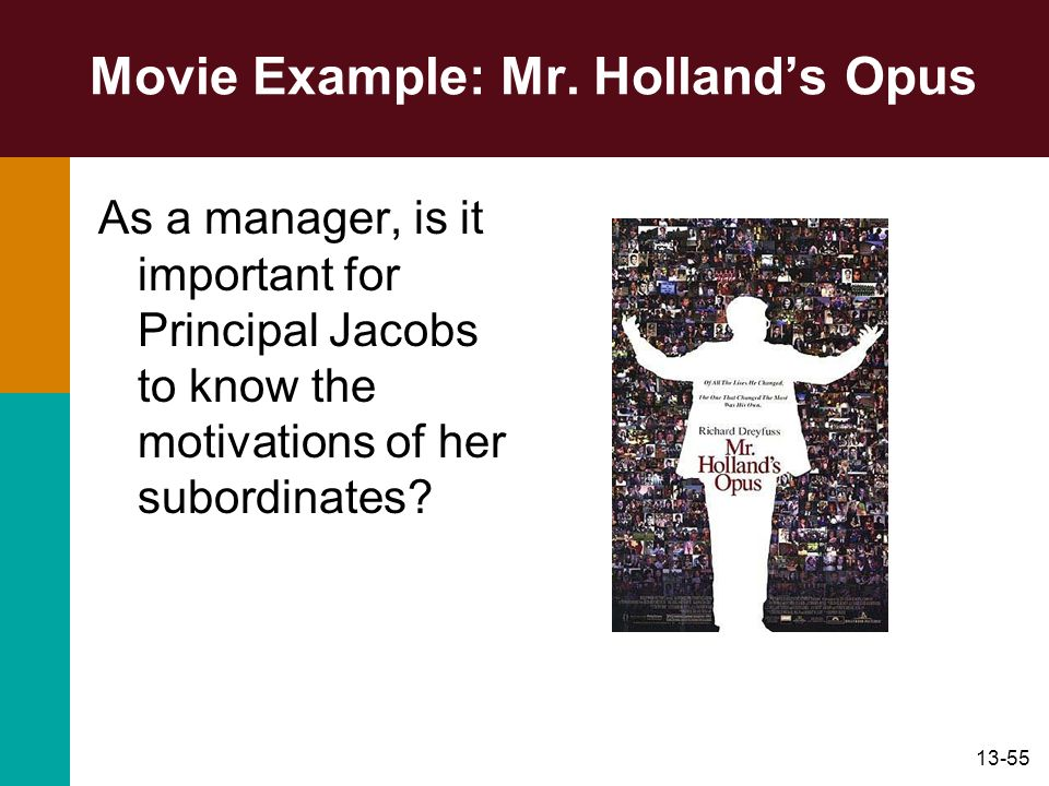 13-55 Movie Example: Mr. Hollands Opus As a manager, is it important for Principal Jacobs to know the motivations of her subordinates?