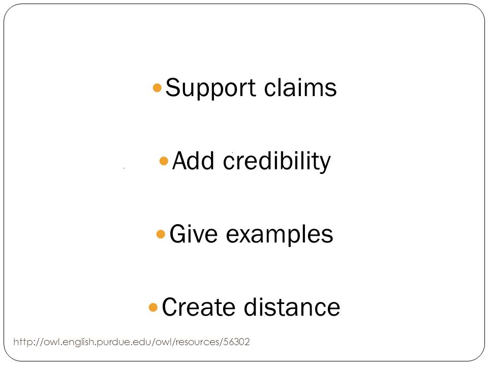 Support claims Add credibility Give examples Create distance http://owl.english.purdue.edu/owl/resources/56302