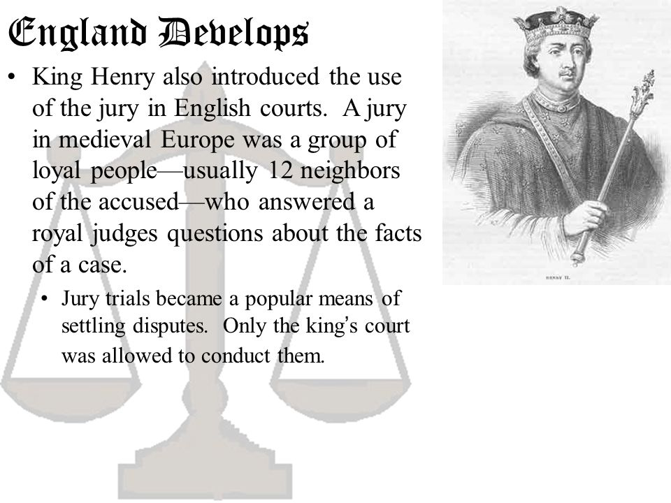 England Develops King Henry also introduced the use of the jury in English courts. A jury in medieval Europe was a group of loyal peopleusually 12 nei