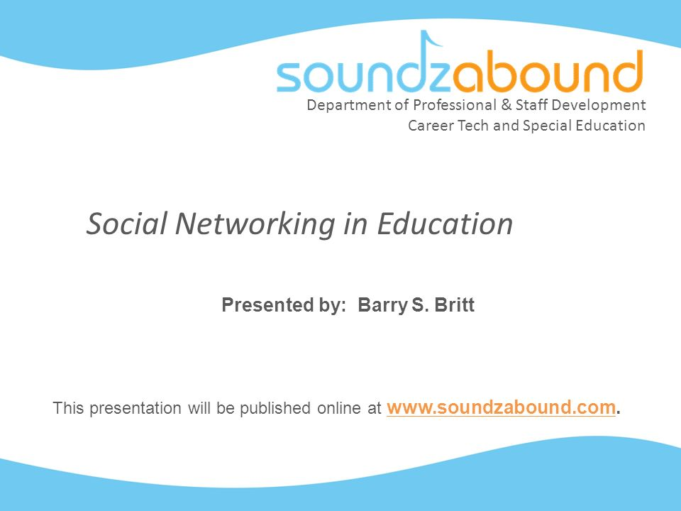 Department of Professional & Staff Development Career Tech and Special Education Social Networking in Education Presented by: Barry S.