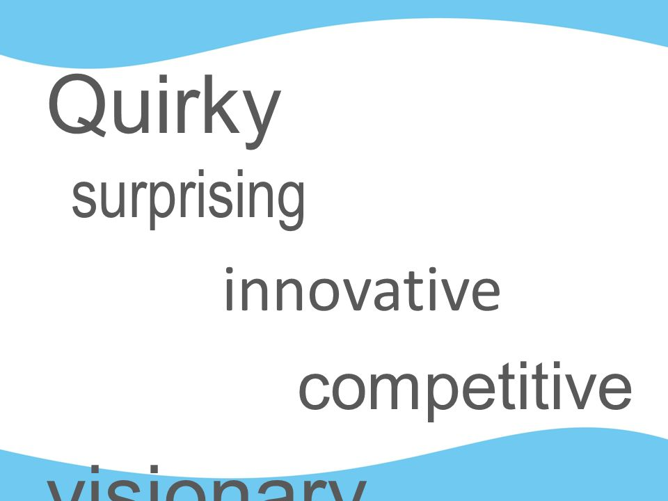 Quirky surprising innovative competitive visionary