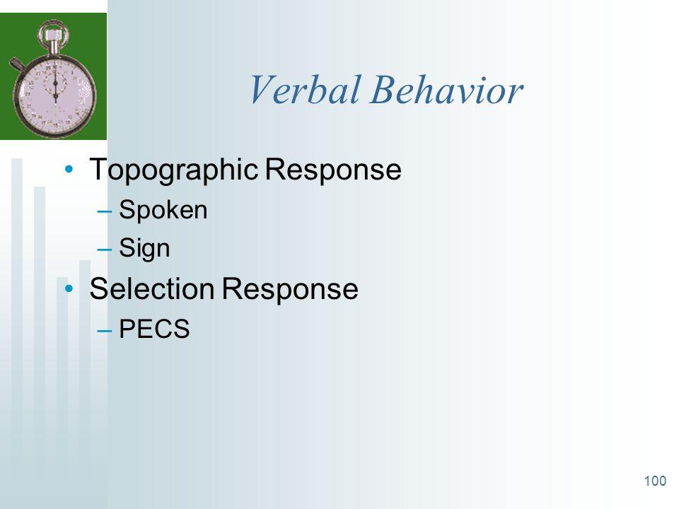 100 Verbal Behavior Topographic Response –Spoken –Sign Selection Response –PECS