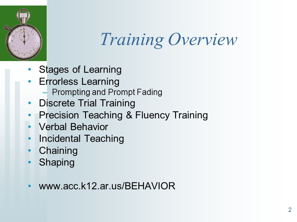 2 Training Overview Stages of Learning Errorless Learning –Prompting and Prompt Fading Discrete Trial Training Precision Teaching & Fluency Training V