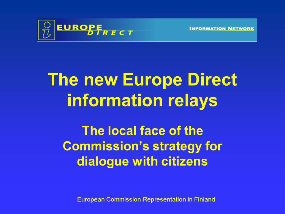 Support offered by Commissions Representation Welcome meetings for relays staff Basic training/ information sessions Network meetings Documentation tailored to national issues Promotion activities European Commission Representation in Finland