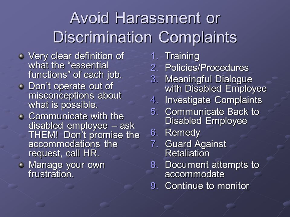 Avoid Harassment or Discrimination Complaints Very clear definition of what the essential functions of each job. Dont operate out of misconceptions ab