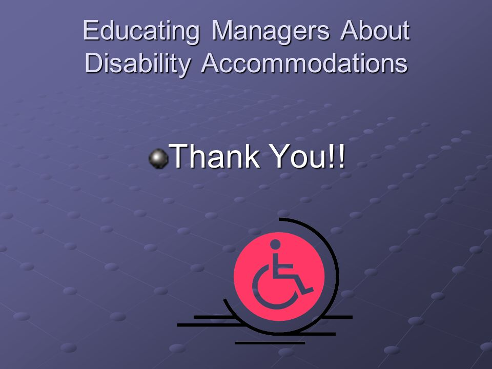 Educating Managers About Disability Accommodations Thank You!!