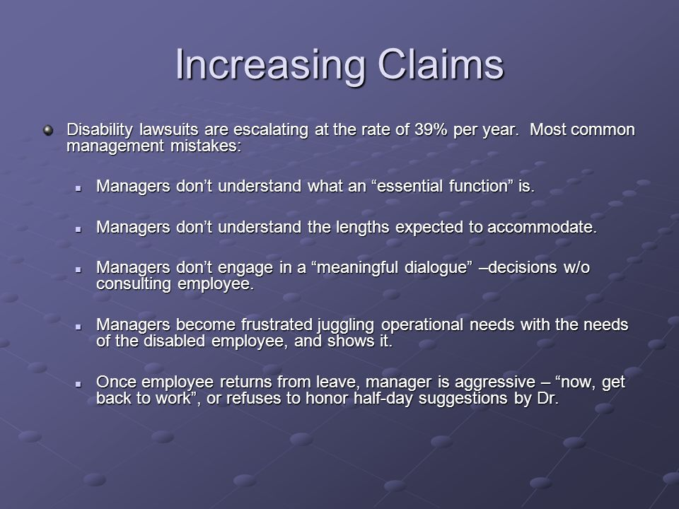Increasing Claims Disability lawsuits are escalating at the rate of 39% per year. Most common management mistakes: Managers dont understand what an es