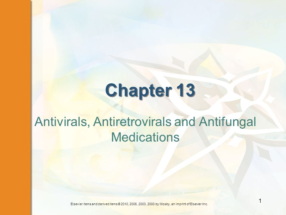 Elsevier items and derived items © 2010, 2006, 2003, 2000 by Mosby, an imprint of Elsevier Inc. 1 Chapter 13 Antivirals, Antiretrovirals and Antifunga