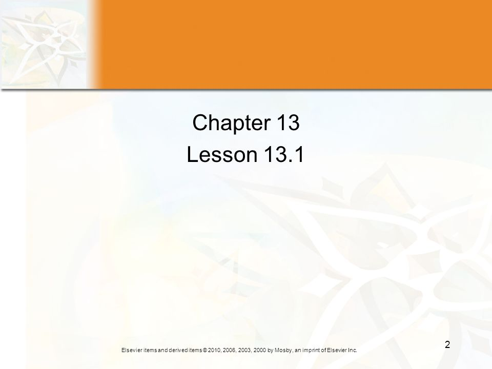 Elsevier items and derived items © 2010, 2006, 2003, 2000 by Mosby, an imprint of Elsevier Inc. 2 Chapter 13 Lesson 13.1
