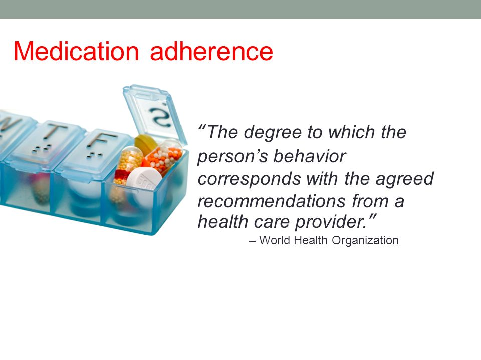 Medication adherence The degree to which the persons behavior corresponds with the agreed recommendations from a health care provider.