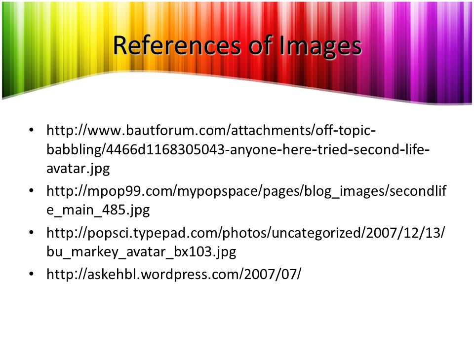 References of Images http://www.bautforum.com/attachments/off-topic- babbling/4466d1168305043-anyone-here-tried-second-life- avatar.jpg http://mpop99.
