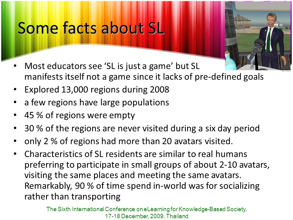 Some facts about SL Most educators see SL is just a game but SL manifests itself not a game since it lacks of pre-defined goals Explored 13,000 region