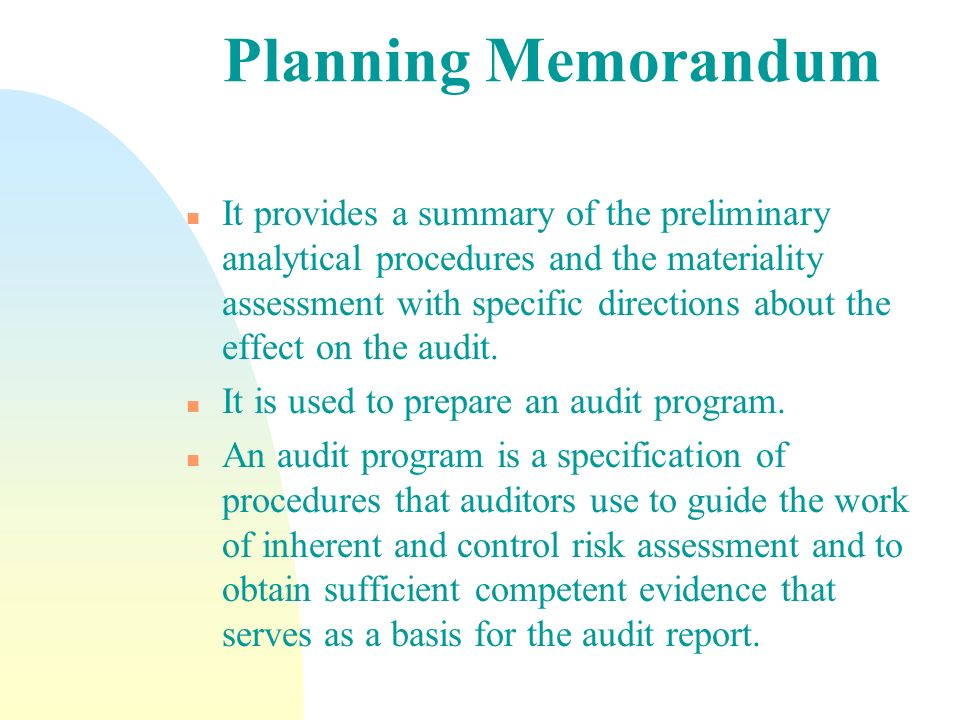 Planning Memorandum n It provides a summary of the preliminary analytical procedures and the materiality assessment with specific directions about the