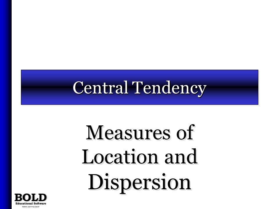 Measures of Location and Dispersion Central Tendency