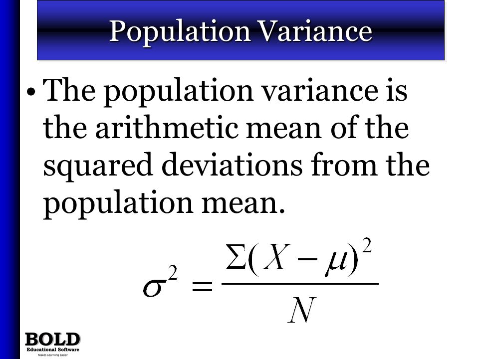 Population Variance The population variance is the arithmetic mean of the squared deviations from the population mean. The population variance is the