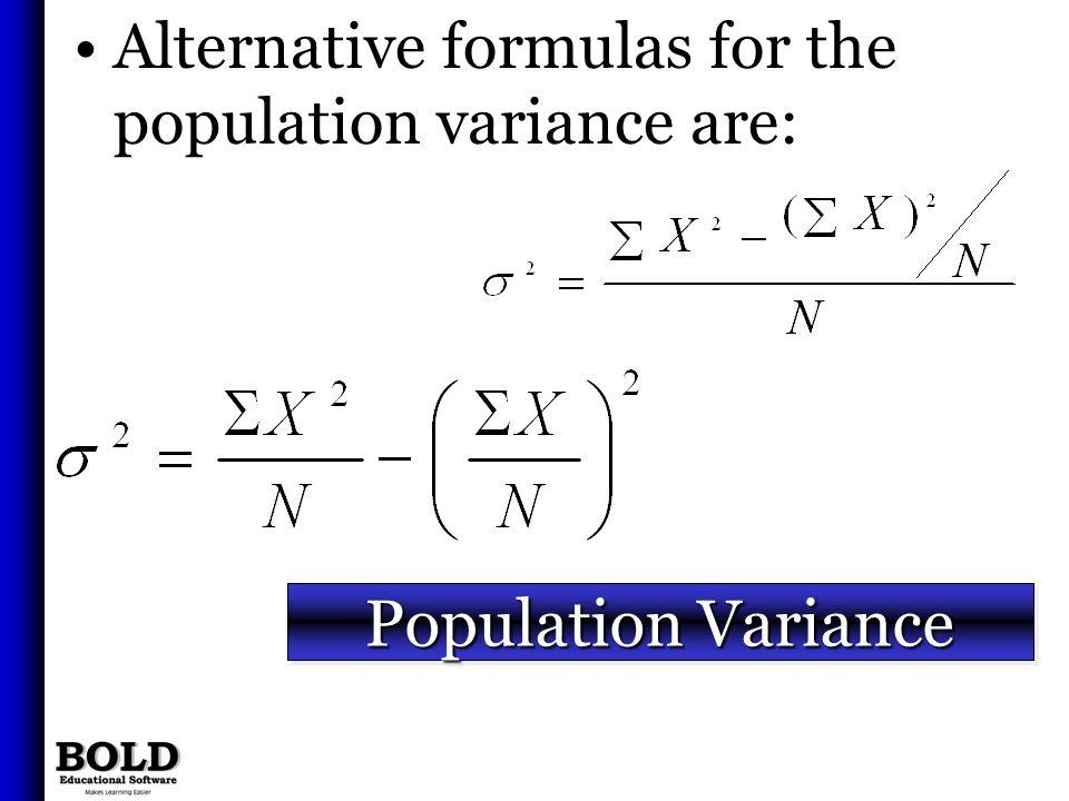 Population Variance Alternative formulas for the population variance are: