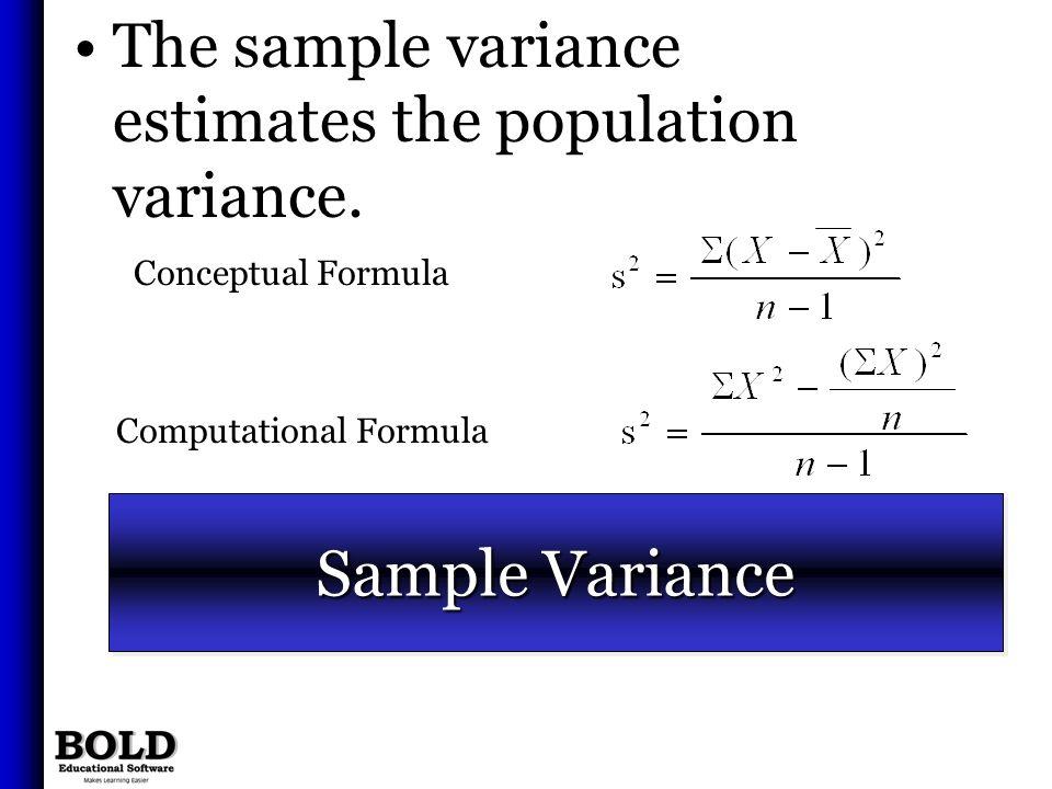 Sample Variance The sample variance estimates the population variance. Conceptual Formula Computational Formula