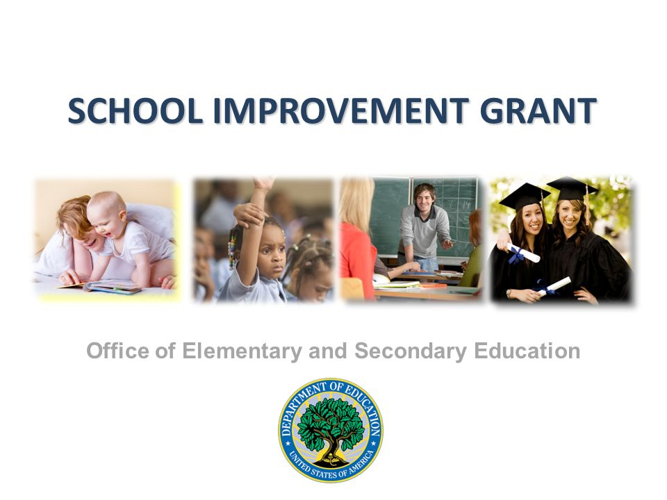 SCHOOL IMPROVEMENT GRANT Office of Elementary and Secondary Education