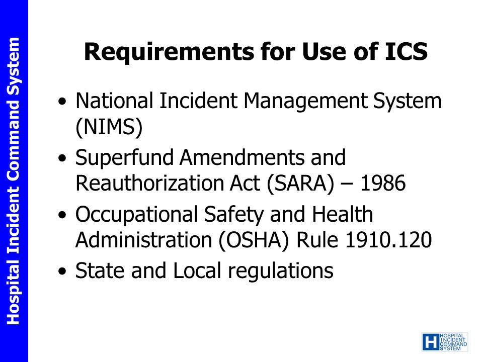 Hospital Incident Command System Requirements for Use of ICS National Incident Management System (NIMS) Superfund Amendments and Reauthorization Act (