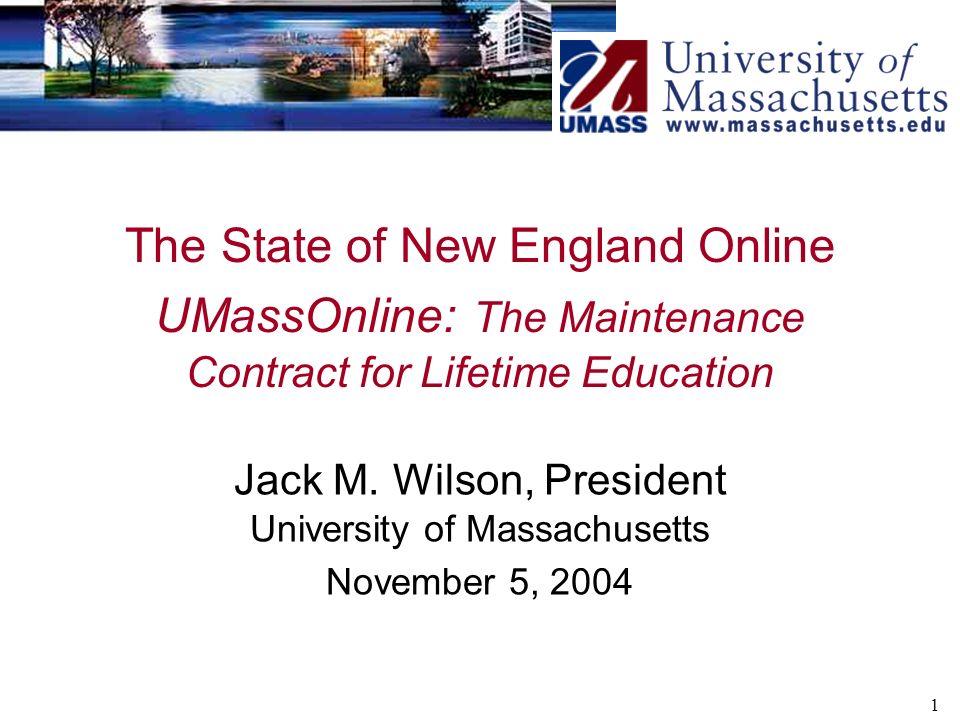 1 The State of New England Online UMassOnline: The Maintenance Contract for Lifetime Education Jack M. Wilson, President University of Massachusetts N