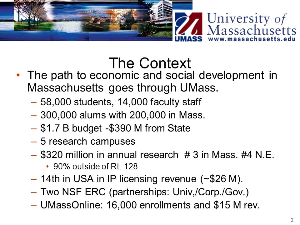 2 The Context The path to economic and social development in Massachusetts goes through UMass.