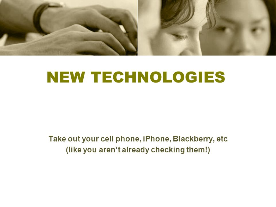 New Technologies Twitter, Facebook, and other social media sites iPod touch and other hand-held devices Interactive boards Are you prepared to use these technologies?