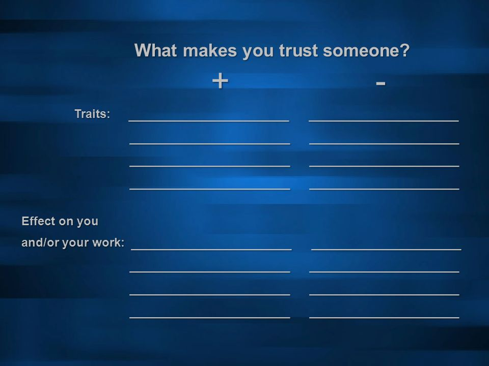 What makes you trust someone? + - Traits: _______________ ______________ Traits: _______________ ______________ _______________ ______________ _______