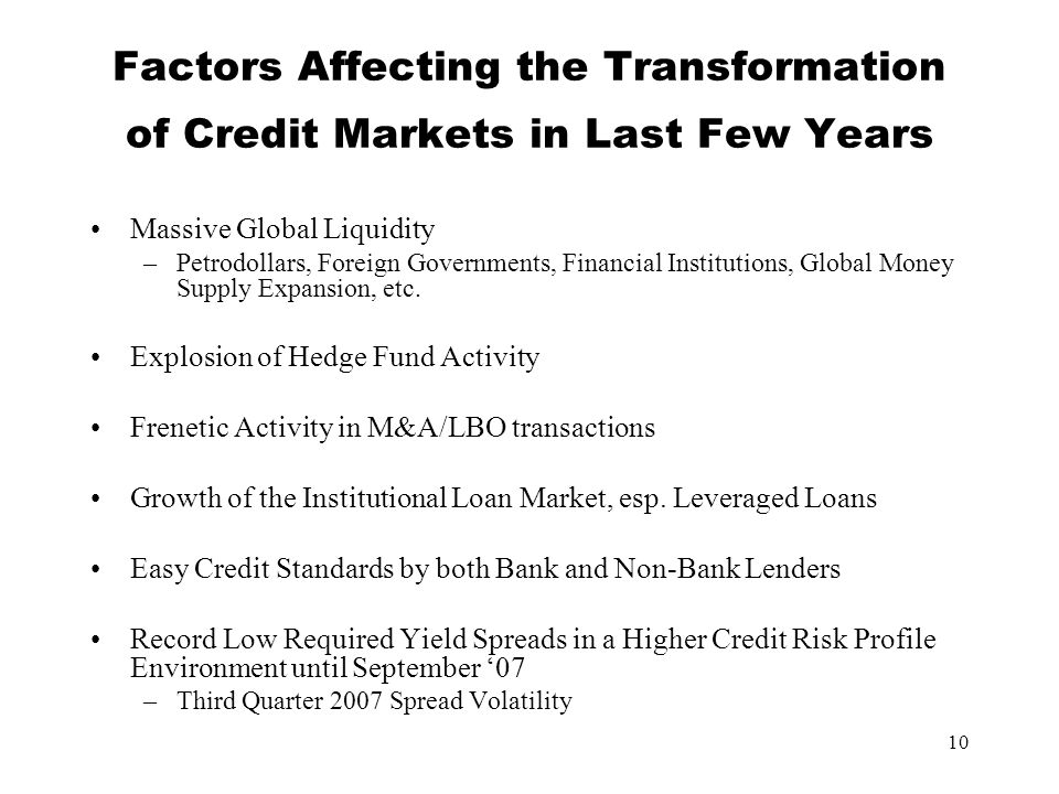 10 Factors Affecting the Transformation of Credit Markets in Last Few Years Massive Global Liquidity –Petrodollars, Foreign Governments, Financial Institutions, Global Money Supply Expansion, etc.