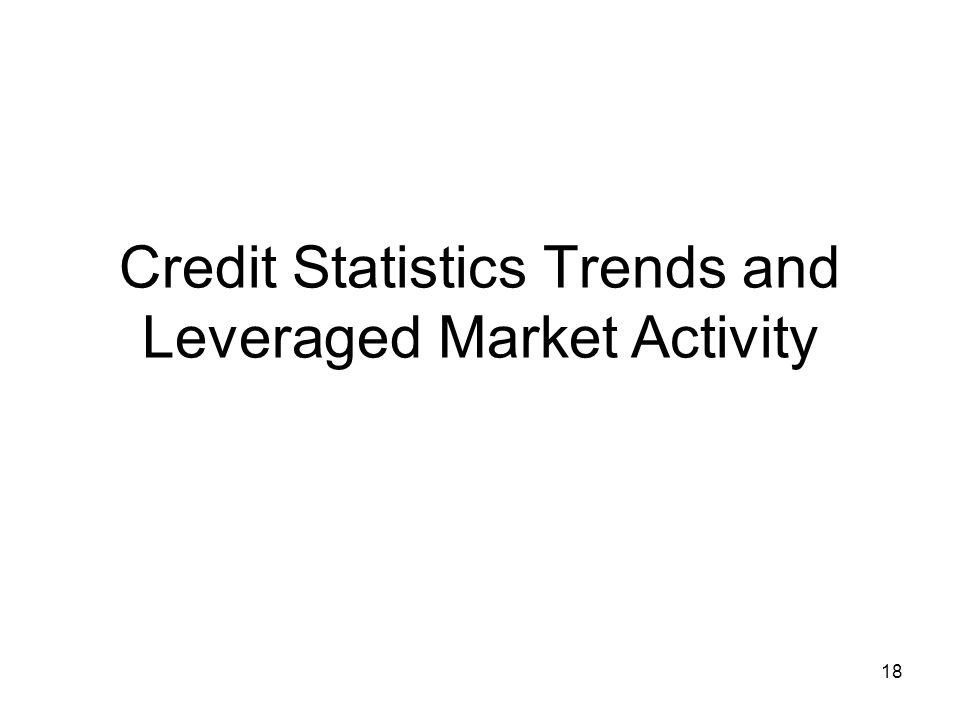 18 Credit Statistics Trends and Leveraged Market Activity