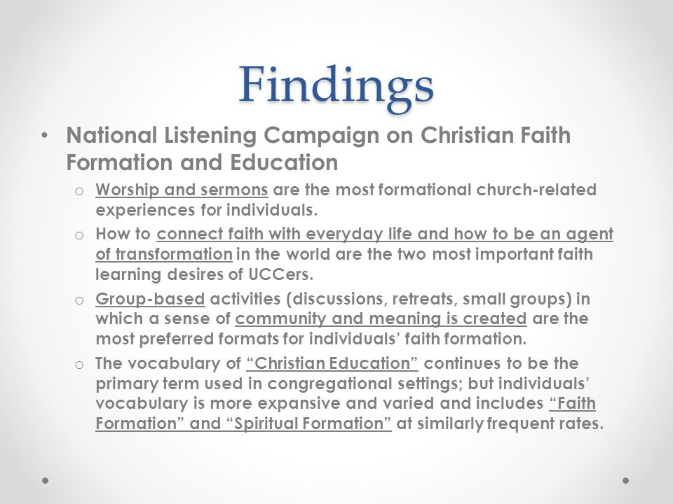 Findings (cont.) National Listening Campaign on Christian Faith Formation and Education (cont.) o Curricula that individuals in the UCC are most aware of are Our Whole Lives, Faith Practices, and Seasons of the Spirit.