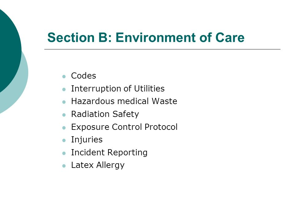 Section B: Environment of Care Codes Interruption of Utilities Hazardous medical Waste Radiation Safety Exposure Control Protocol Injuries Incident Re