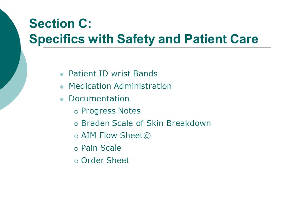 Section C: Specifics with Safety and Patient Care Patient ID wrist Bands Medication Administration Documentation Progress Notes Braden Scale of Skin B