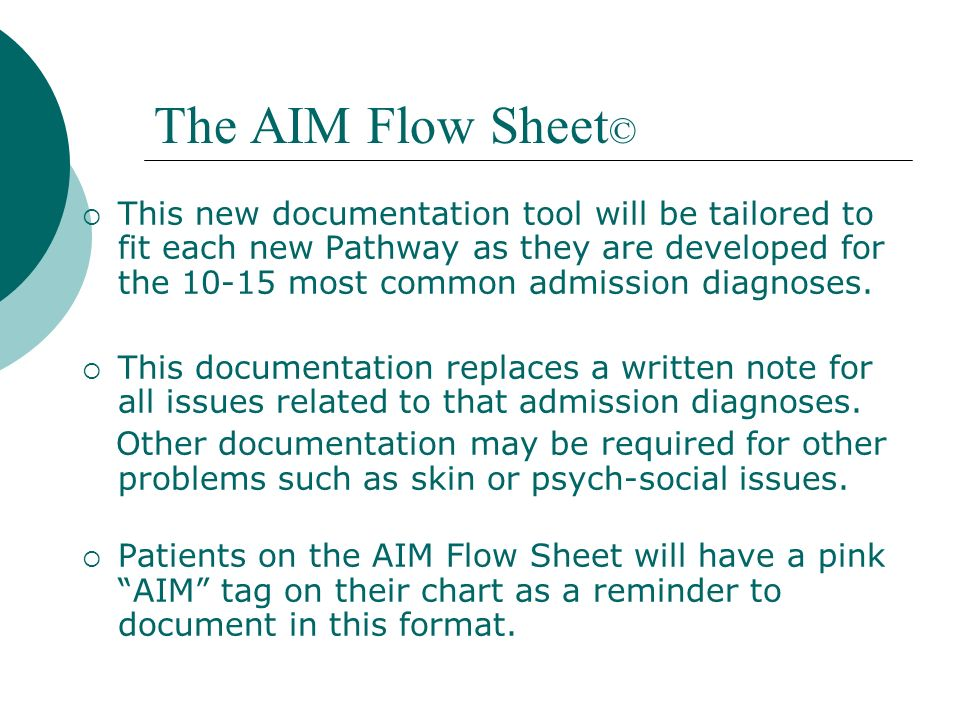 The AIM Flow Sheet © This new documentation tool will be tailored to fit each new Pathway as they are developed for the 10-15 most common admission di