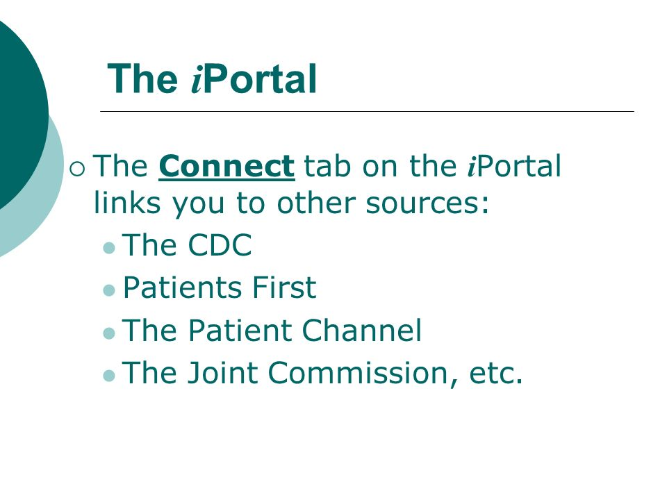 The i Portal The Connect tab on the i Portal links you to other sources: The CDC Patients First The Patient Channel The Joint Commission, etc.