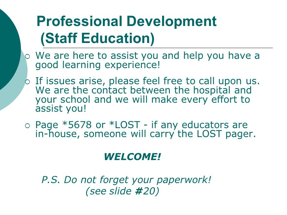 Professional Development (Staff Education) We are here to assist you and help you have a good learning experience! If issues arise, please feel free t