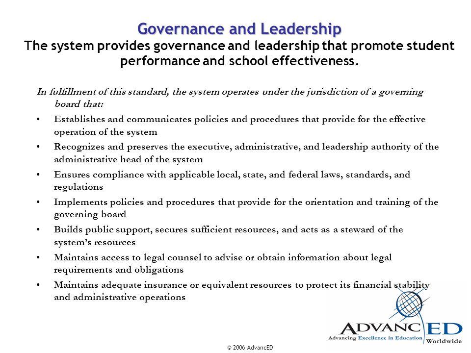 © 2006 AdvancED Governance and Leadership Governance and Leadership The system provides governance and leadership that promote student performance and