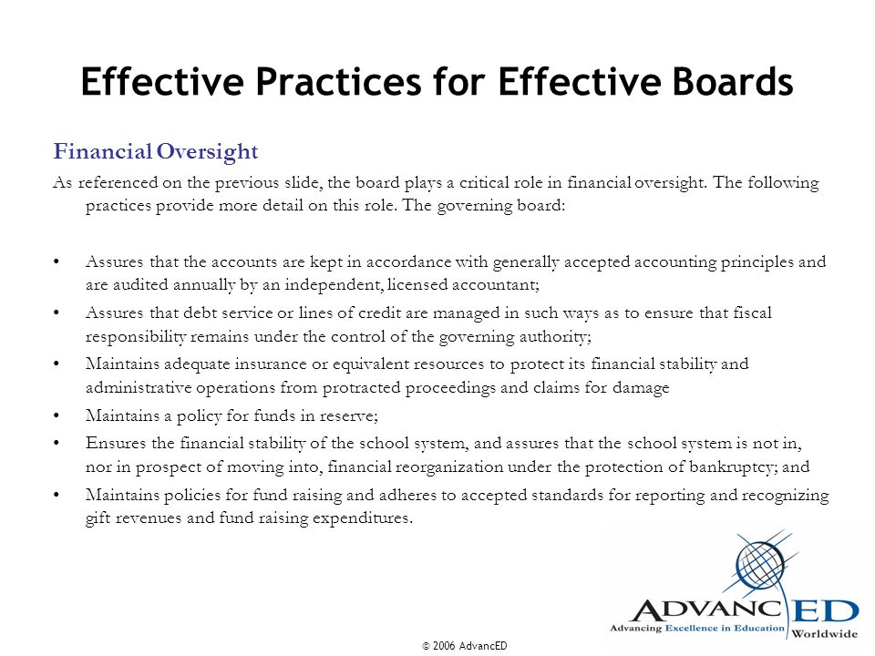 © 2006 AdvancED Effective Practices for Effective Boards Financial Oversight As referenced on the previous slide, the board plays a critical role in f