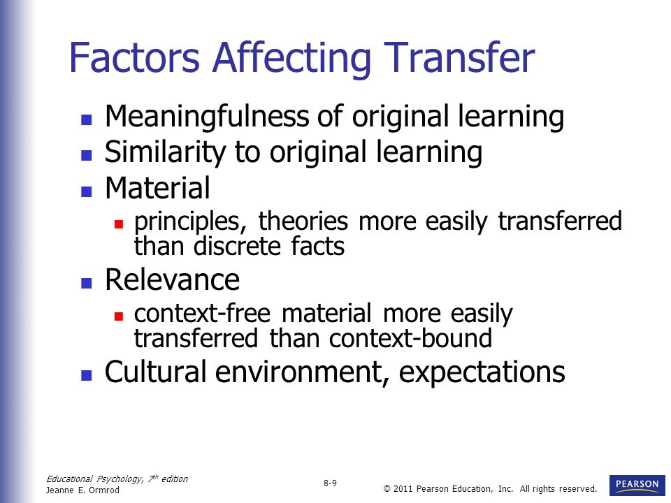 Educational Psychology, 7 th edition Jeanne E. Ormrod 8-9 © 2011 Pearson Education, Inc. All rights reserved. Factors Affecting Transfer Meaningfulnes