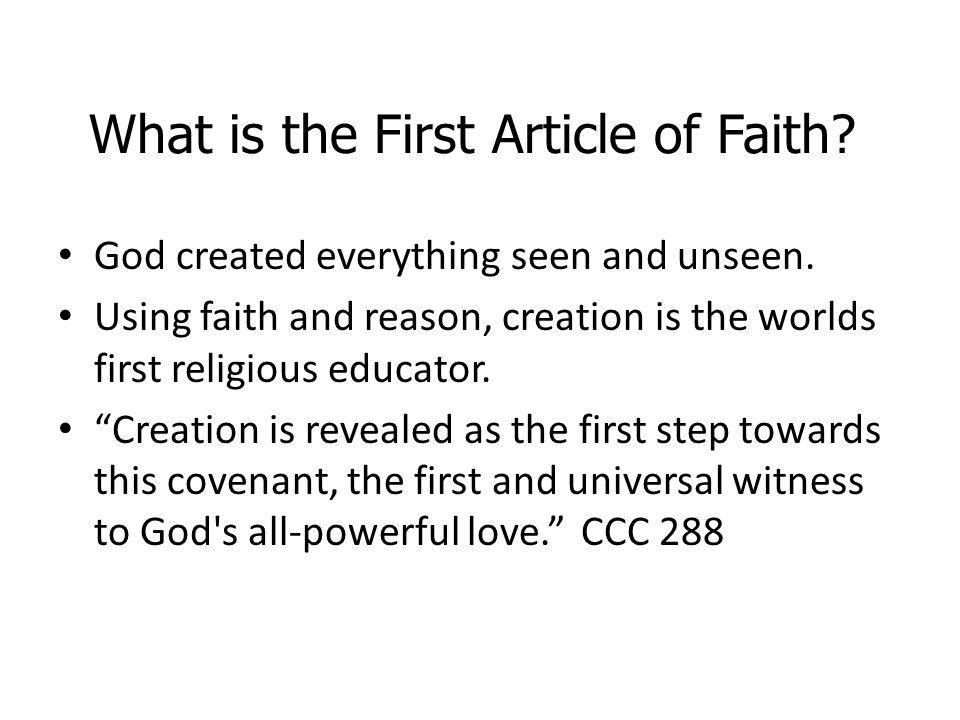 What is the First Article of Faith? God created everything seen and unseen. Using faith and reason, creation is the worlds first religious educator. C