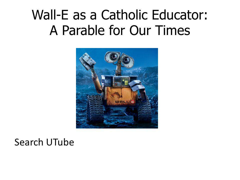 Wall-E as a Catholic Educator: A Parable for Our Times Search UTube