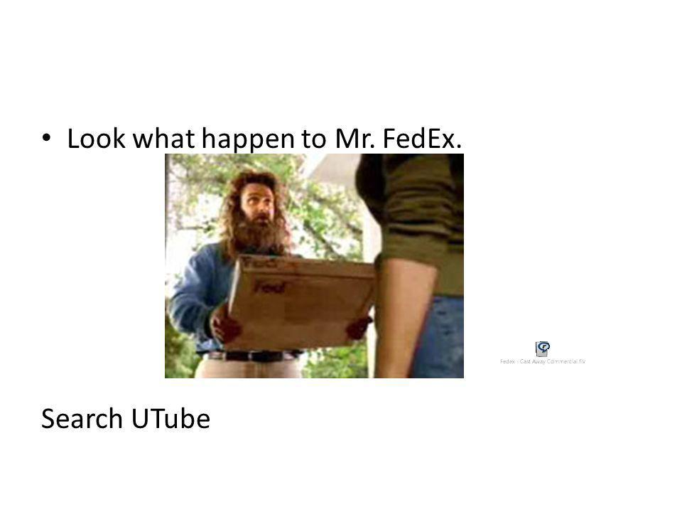 Look what happen to Mr. FedEx. Search UTube