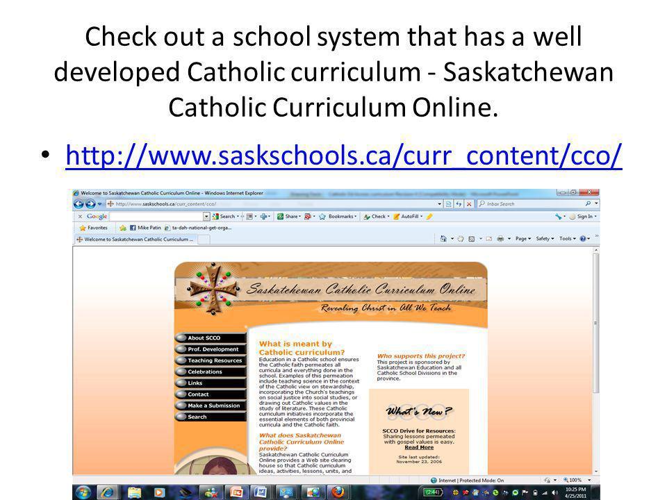 Check out a school system that has a well developed Catholic curriculum - Saskatchewan Catholic Curriculum Online. http://www.saskschools.ca/curr_cont