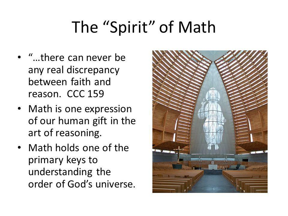 The Spirit of Math …there can never be any real discrepancy between faith and reason. CCC 159 Math is one expression of our human gift in the art of r