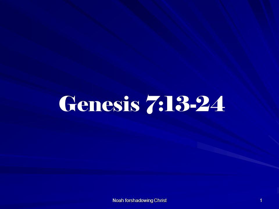 Noah forshadowing Christ 1 Genesis 7:13-24