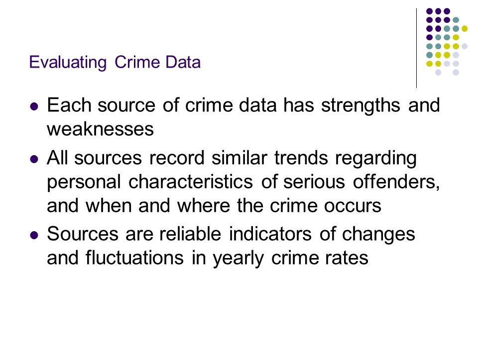 Evaluating Crime Data Each source of crime data has strengths and weaknesses All sources record similar trends regarding personal characteristics of s