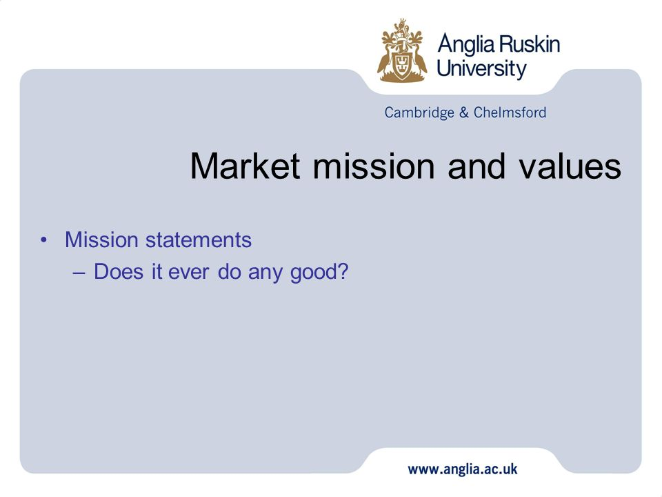 Market mission and values Mission statements –Does it ever do any good?