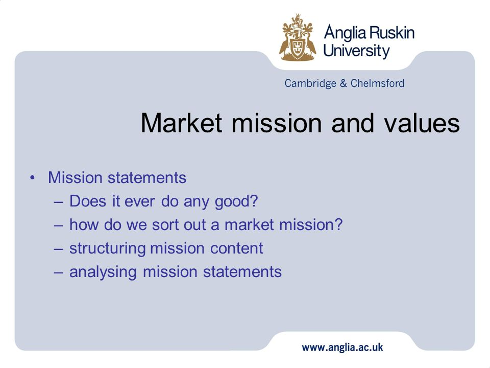 Market mission and values Mission statements –Does it ever do any good? –how do we sort out a market mission? –structuring mission content –analysing