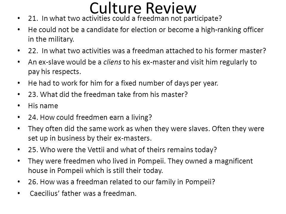 Culture Review 21. In what two activities could a freedman not participate? He could not be a candidate for election or become a high-ranking officer